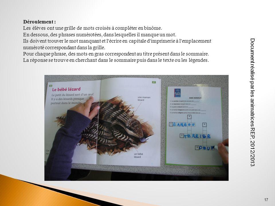 Document réalisé par les animatrices REP, 2012/2013. 17 Déroulement : Les élèves ont une grille de mots croisés à compléter en binôme. En dessous, des