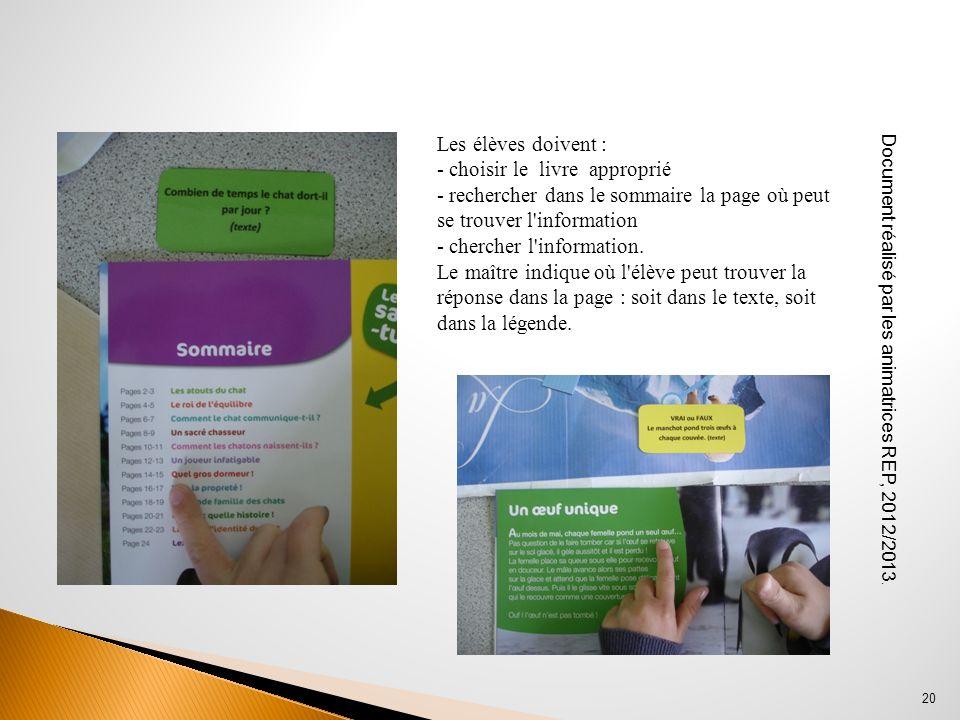 Document réalisé par les animatrices REP, 2012/2013. 20 Les élèves doivent : - choisir le livre approprié - rechercher dans le sommaire la page où peu