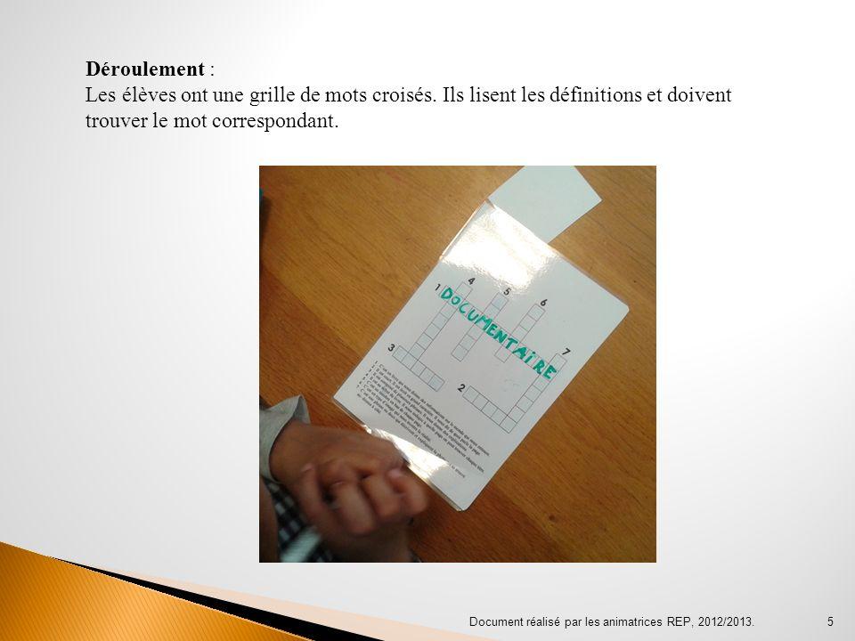 Document réalisé par les animatrices REP, 2012/2013. 5 Déroulement : Les élèves ont une grille de mots croisés. Ils lisent les définitions et doivent