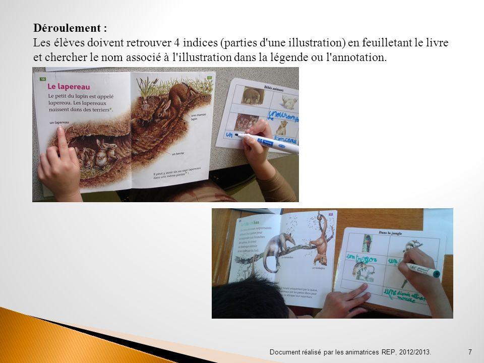 Document réalisé par les animatrices REP, 2012/2013. 7 Déroulement : Les élèves doivent retrouver 4 indices (parties d'une illustration) en feuilletan