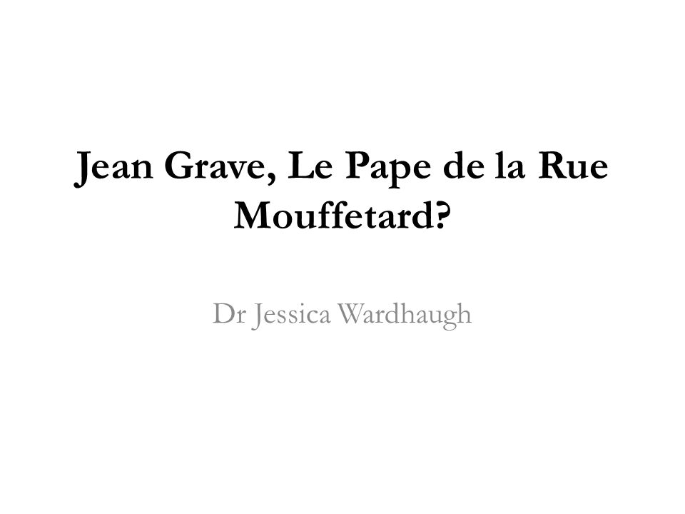 Jean Grave, Le Pape de la Rue Mouffetard? Dr Jessica Wardhaugh
