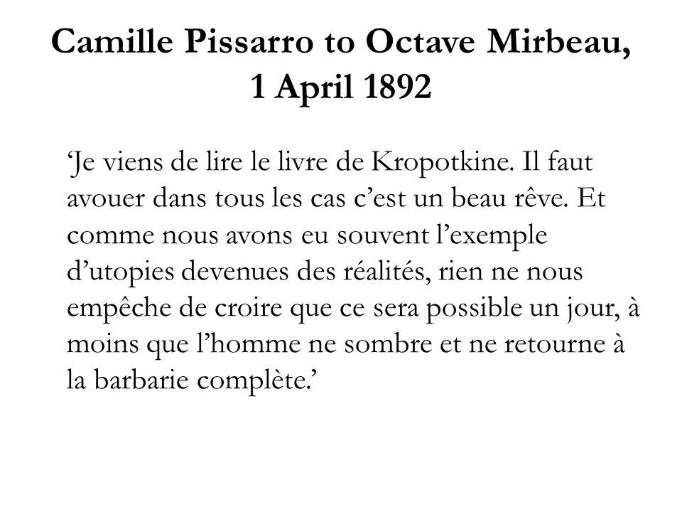 Camille Pissarro to Octave Mirbeau, 1 April 1892 Je viens de lire le livre de Kropotkine. Il faut avouer dans tous les cas cest un beau rêve. Et comme