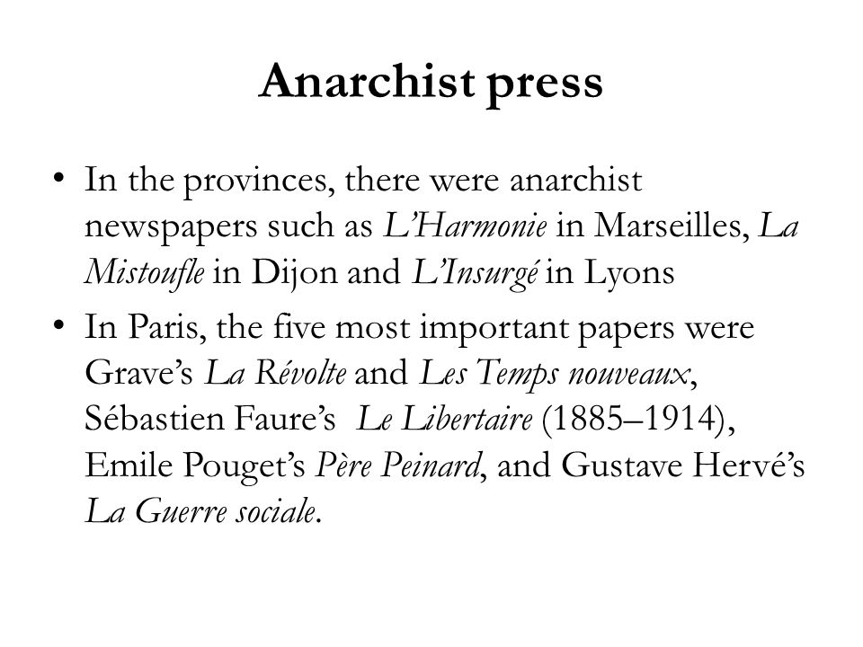 Anarchist press In the provinces, there were anarchist newspapers such as LHarmonie in Marseilles, La Mistoufle in Dijon and LInsurgé in Lyons In Pari