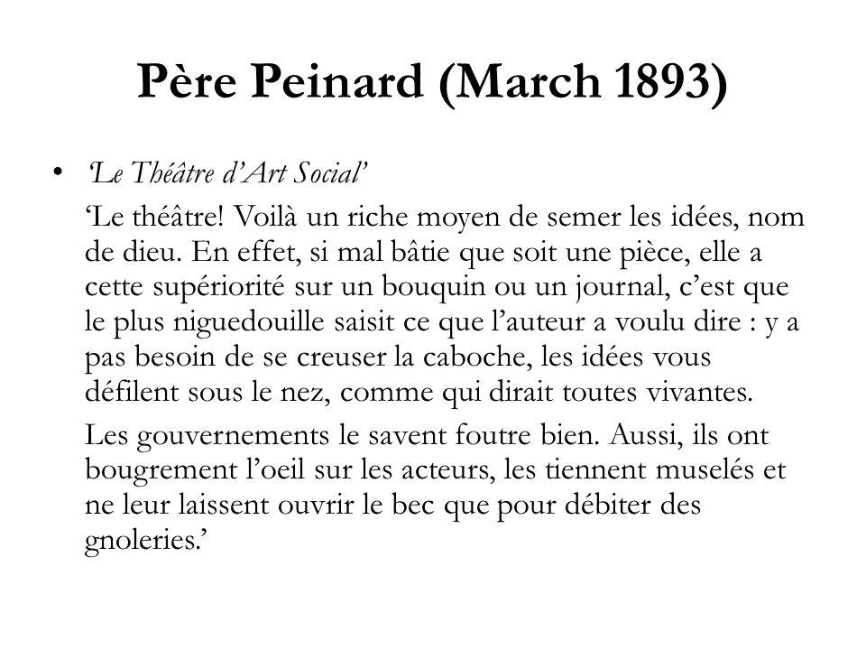 Père Peinard (March 1893) Le Théâtre dArt Social Le théâtre! Voilà un riche moyen de semer les idées, nom de dieu. En effet, si mal bâtie que soit une