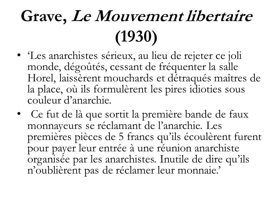 Grave, Le Mouvement libertaire (1930) Les anarchistes sérieux, au lieu de rejeter ce joli monde, dégoûtés, cessant de fréquenter la salle Horel, laiss
