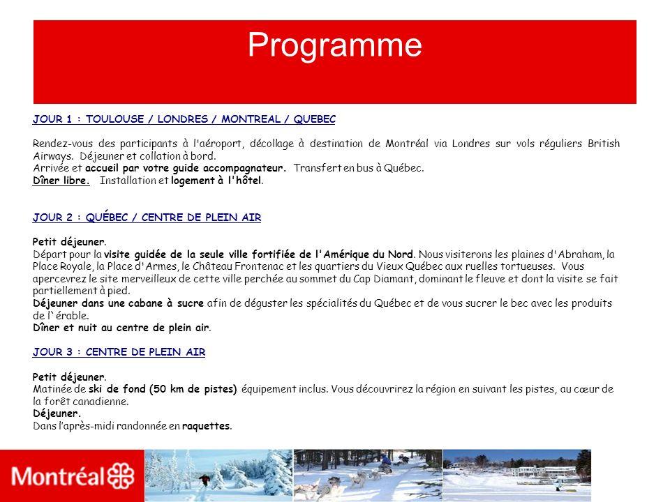 Programme JOUR 1 : TOULOUSE / LONDRES / MONTREAL / QUEBEC Rendez-vous des participants à l'aéroport, décollage à destination de Montréal via Londres s