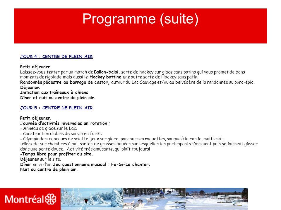 Programme (suite) JOUR 4 : CENTRE DE PLEIN AIR Petit déjeuner. Laissez-vous tenter par un match de Ballon-balai, sorte de hockey sur glace sans patins