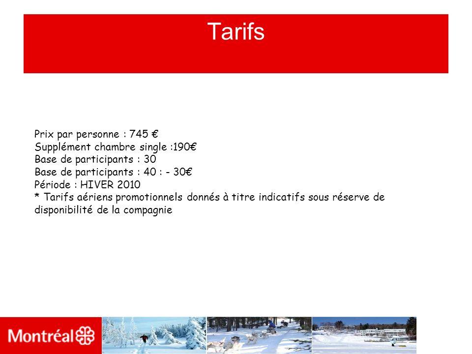Tarifs Prix par personne : 745 Supplément chambre single :190 Base de participants : 30 Base de participants : 40 : - 30 Période : HIVER 2010 * Tarifs