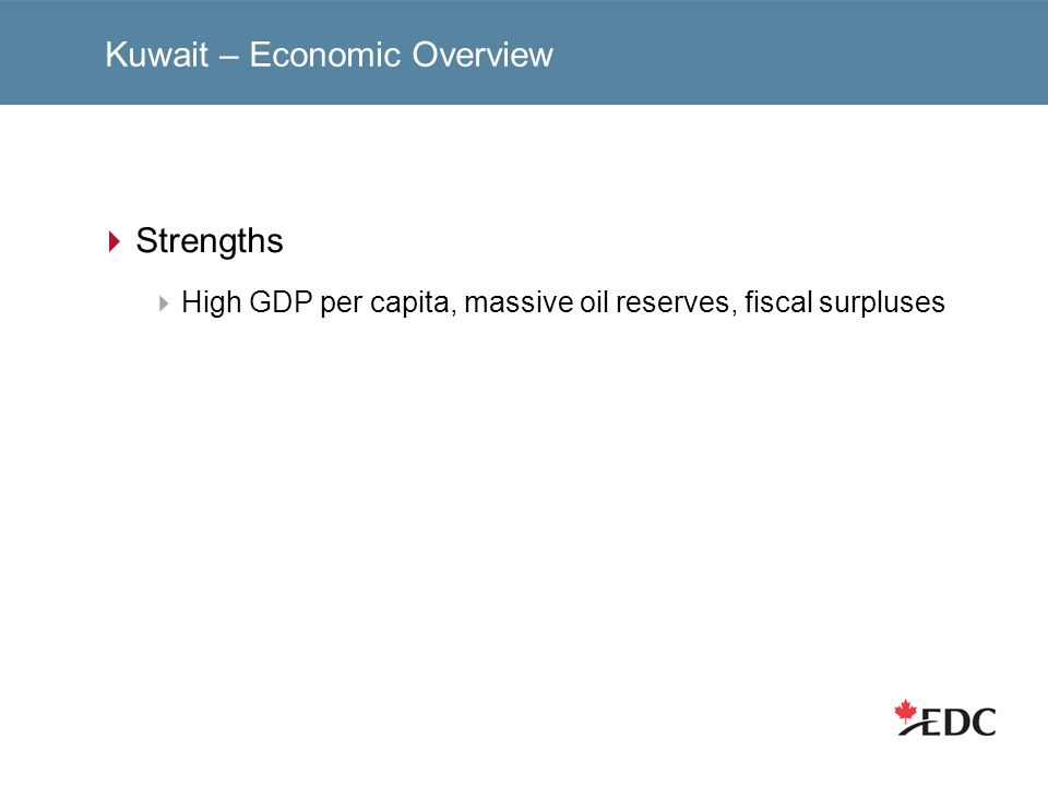 Kuwait – Economic Overview Strengths High GDP per capita, massive oil reserves, fiscal surpluses