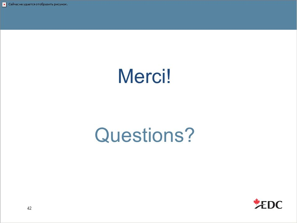 Merci! Questions? 42