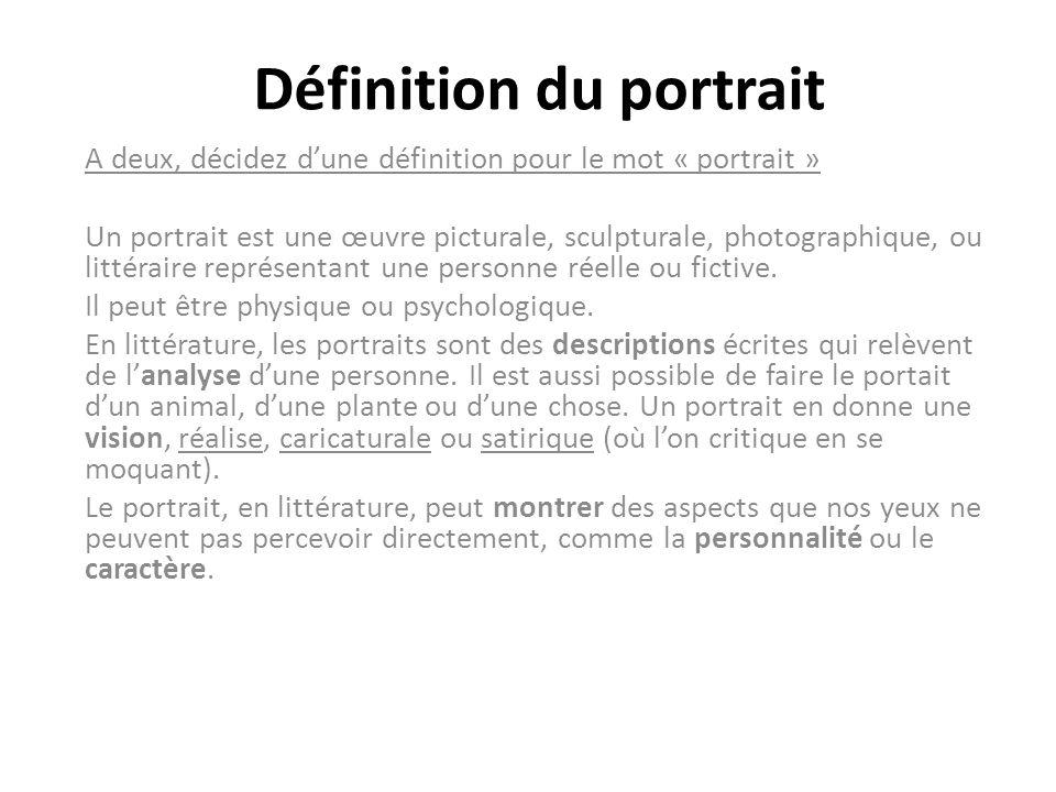 Définition du portrait A deux, décidez dune définition pour le mot « portrait » Un portrait est une œuvre picturale, sculpturale, photographique, ou l
