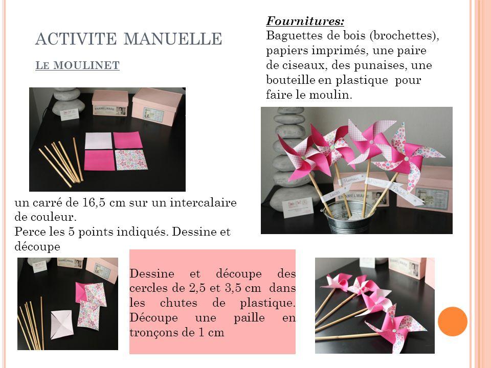 ACTIVITE MANUELLE L E MOULINET Fournitures: Baguettes de bois (brochettes), papiers imprimés, une paire de ciseaux, des punaises, une bouteille en pla
