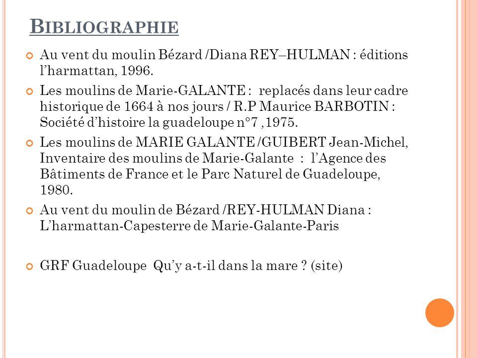 B IBLIOGRAPHIE Au vent du moulin Bézard /Diana REY–HULMAN : éditions lharmattan, 1996. Les moulins de Marie-GALANTE : replacés dans leur cadre histori