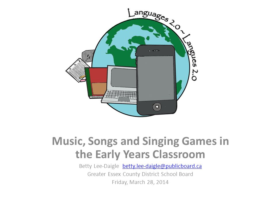 Music, Songs and Singing Games in the Early Years Classroom Betty Lee-Daigle betty.lee-daigle@publicboard.cabetty.lee-daigle@publicboard.ca Greater Es