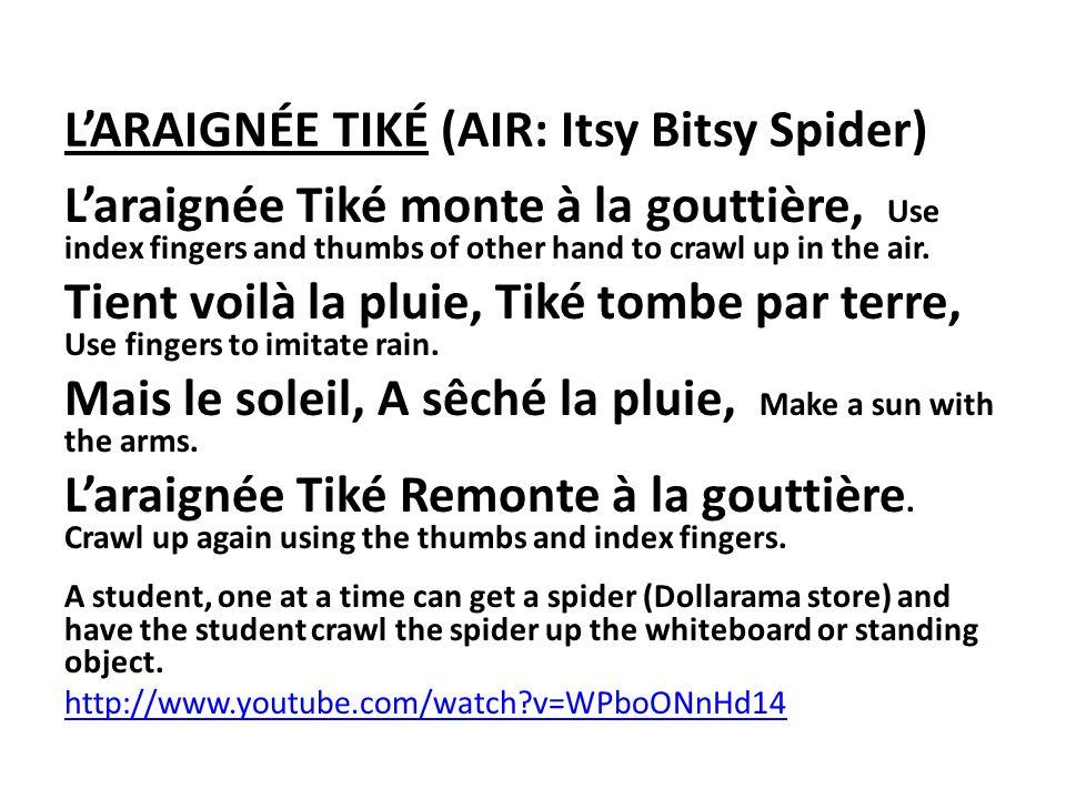 LARAIGNÉE TIKÉ (AIR: Itsy Bitsy Spider) Laraignée Tiké monte à la gouttière, Use index fingers and thumbs of other hand to crawl up in the air. Tient