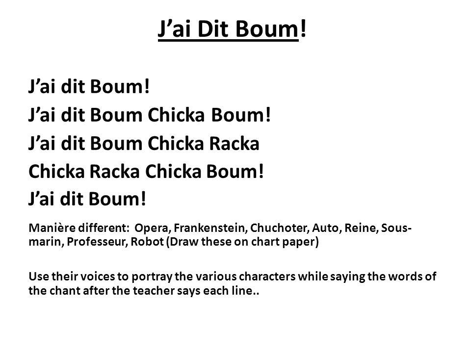 Jai Dit Boum! Jai dit Boum! Jai dit Boum Chicka Boum! Jai dit Boum C hicka Racka Chicka Racka Chicka Boum! Jai dit Boum! Manière different: Opera, Fra