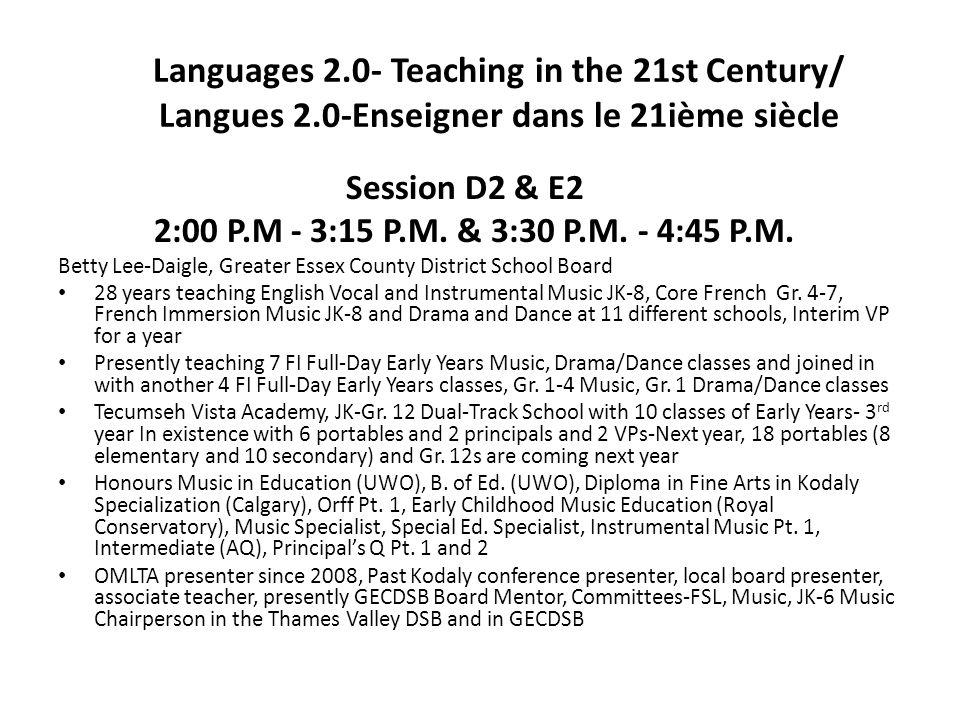 Languages 2.0- Teaching in the 21st Century/ Langues 2.0-Enseigner dans le 21ième siècle Session D2 & E2 2:00 P.M - 3:15 P.M. & 3:30 P.M. - 4:45 P.M
