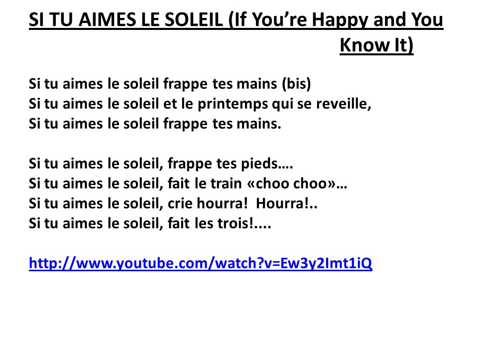 SI TU AIMES LE SOLEIL (If Youre Happy and You Know It) Si tu aimes le soleil frappe tes mains (bis) Si tu aimes le soleil et le printemps qui se revei