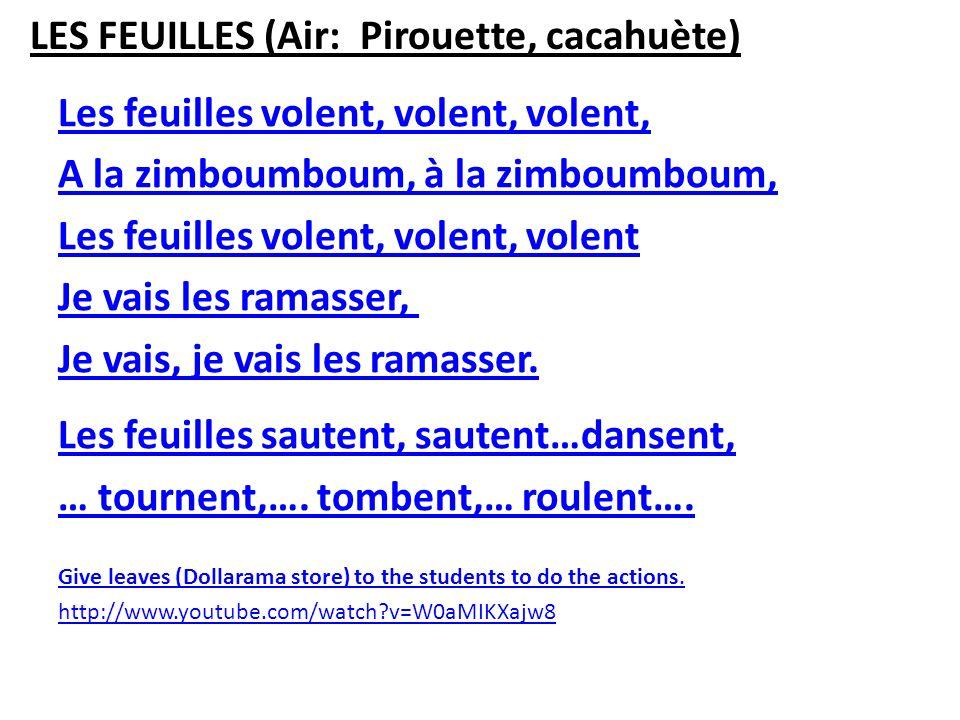 LES FEUILLES (Air: Pirouette, cacahuète) Les feuilles volent, volent, volent, A la zimboumboum, à la zimboumboum, Les feuilles volent, volent, volent
