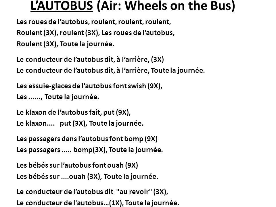 LAUTOBUS (Air: Wheels on the Bus) Les roues de lautobus, roulent, roulent, roulent, Roulent (3X), roulent (3X), Les roues de lautobus, Roulent (3X), T