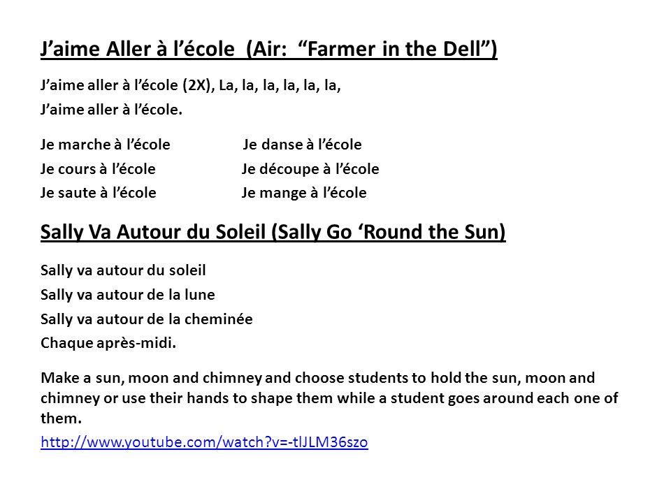 Jaime Aller à lécole (Air: Farmer in the Dell) Jaime aller à lécole (2X), La, la, la, la, la, la, Jaime aller à lécole. Je marche à lécole Je danse à