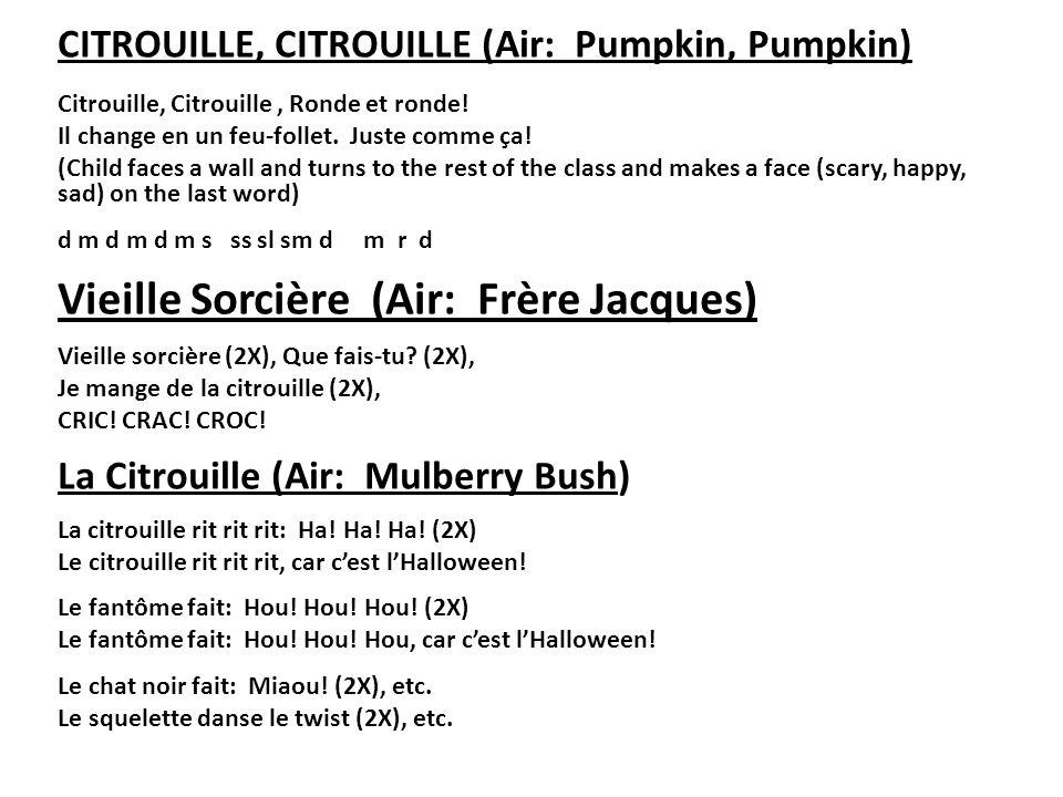 CITROUILLE, CITROUILLE (Air: Pumpkin, Pumpkin) Citrouille, Citrouille, Ronde et ronde! Il change en un feu-follet. Juste comme ça! (Child faces a wall