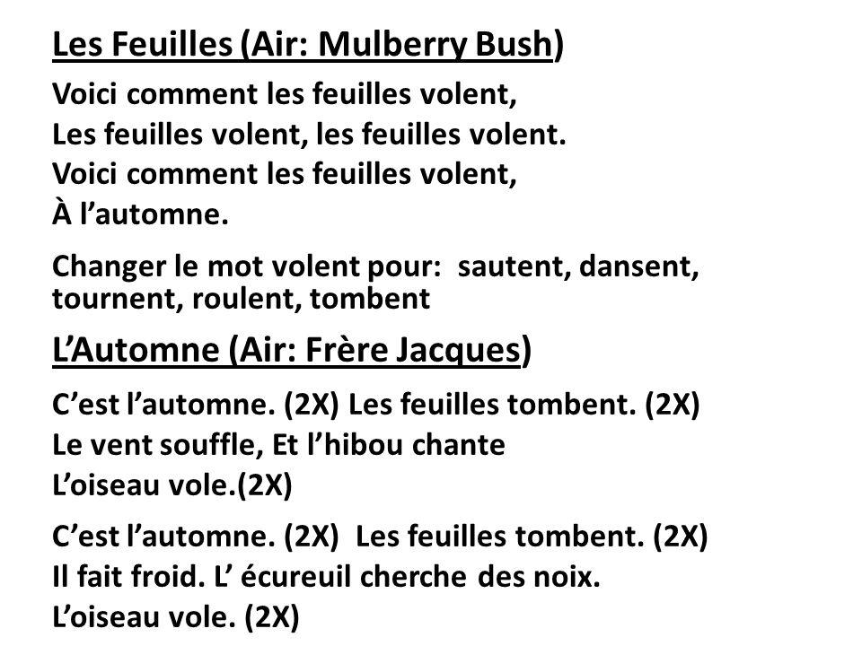 Les Feuilles (Air: Mulberry Bush) Voici comment les feuilles volent, Les feuilles volent, les feuilles volent. Voici comment les feuilles volent, À la