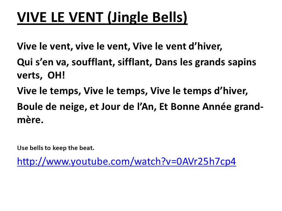 VIVE LE VENT (Jingle Bells) Vive le vent, vive le vent, Vive le vent dhiver, Qui sen va, soufflant, sifflant, Dans les grands sapins verts, OH! Vive l