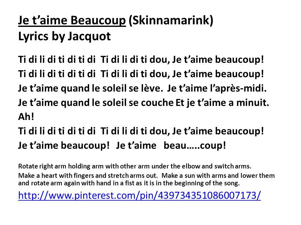Je taime Beaucoup (Skinnamarink) Lyrics by Jacquot Ti di li di ti di ti di Ti di li di ti dou, Je taime beaucoup! Je taime quand le soleil se lève. Je