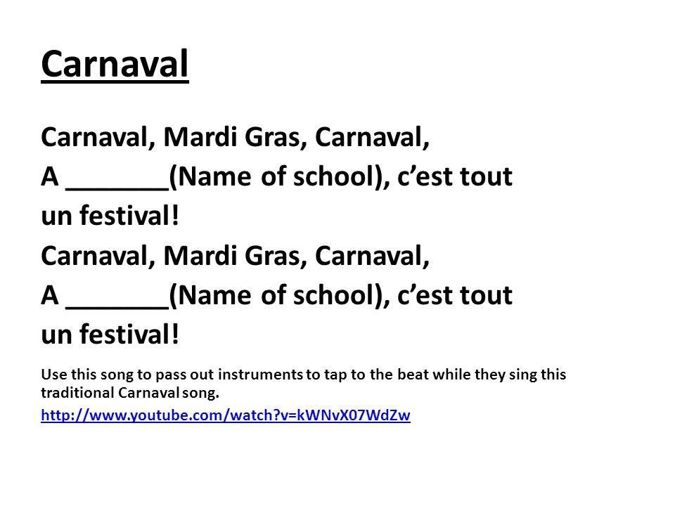 Carnaval Carnaval, Mardi Gras, Carnaval, A _______(Name of school), cest tout un festival! Carnaval, Mardi Gras, Carnaval, A _______(Name of school),