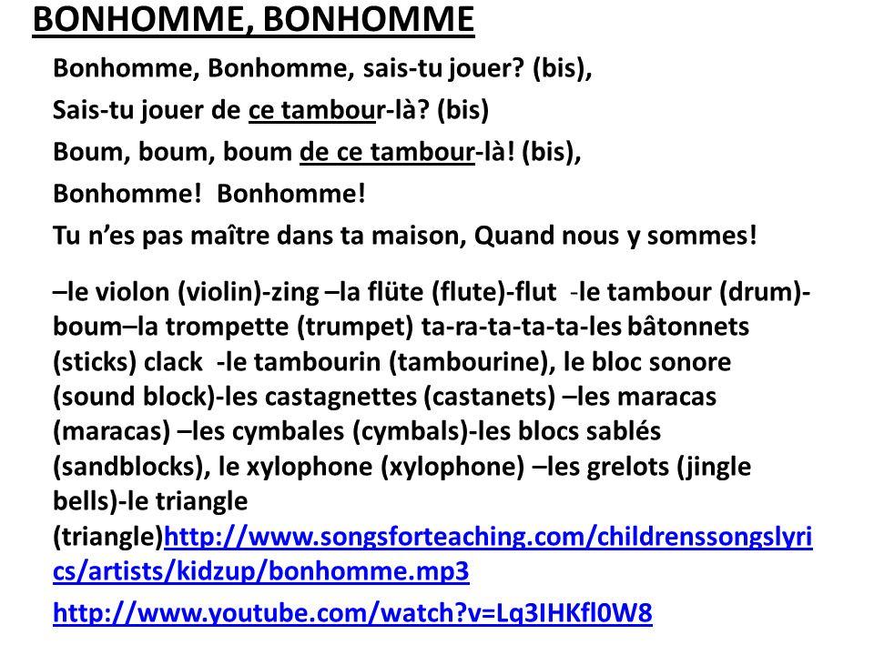 BONHOMME, BONHOMME Bonhomme, Bonhomme, sais-tu jouer? (bis), Sais-tu jouer de ce tambour-là? (bis) Boum, boum, boum de ce tambour-là! (bis), Bonhomme!