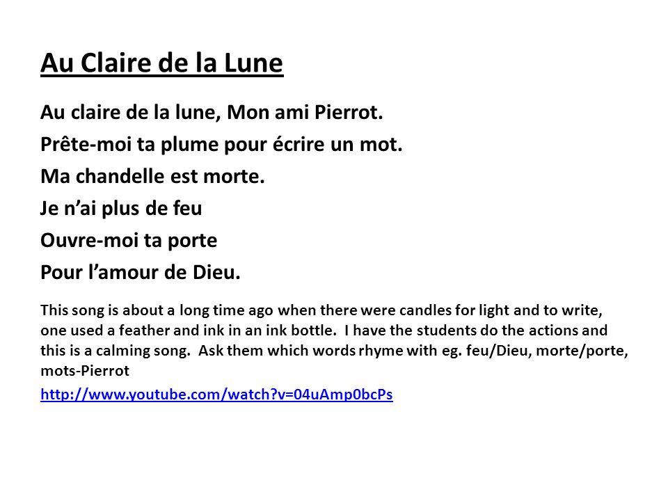 Au Claire de la Lune Au claire de la lune, Mon ami Pierrot. Prête-moi ta plume pour écrire un mot. Ma chandelle est morte. Je nai plus de feu Ouvre-mo