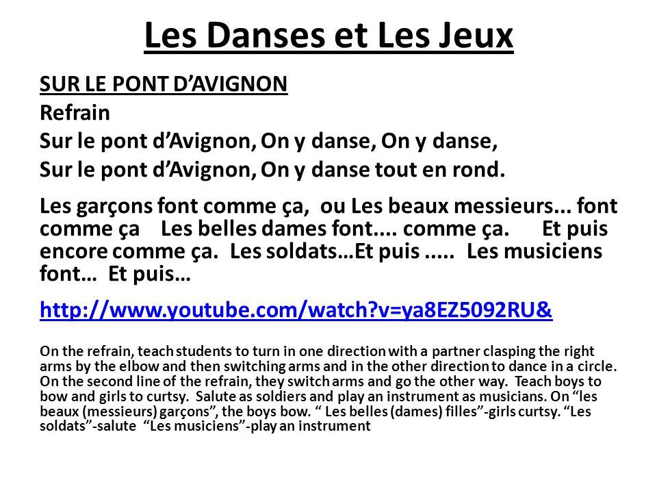 Les Danses et Les Jeux SUR LE PONT DAVIGNON Refrain Sur le pont dAvignon, On y danse, On y danse, Sur le pont dAvignon, On y danse tout en rond. Les g