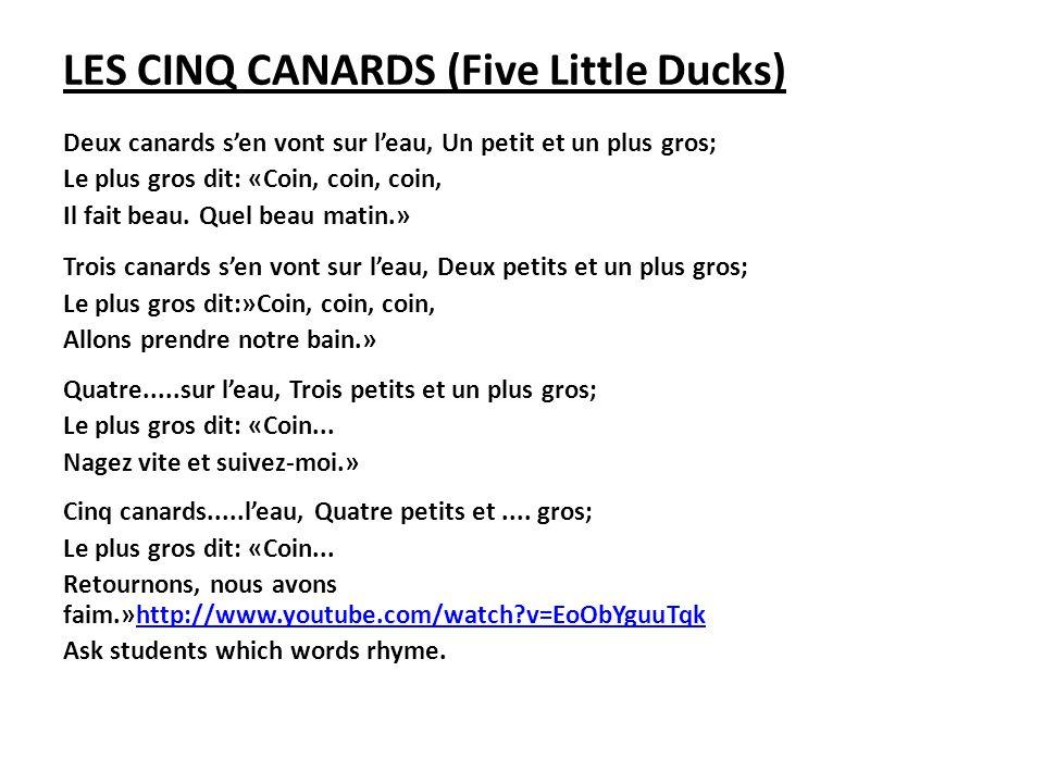 LES CINQ CANARDS (Five Little Ducks) Deux canards sen vont sur leau, Un petit et un plus gros; Le plus gros dit: «Coin, coin, coin, Il fait beau. Quel