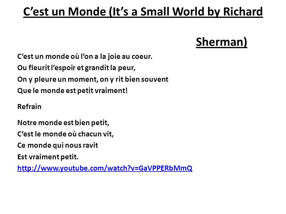 Cest un Monde (Its a Small World by Richard Sherman) Cest un monde où lon a la joie au coeur. Ou fleurit lespoir et grandit la peur, On y pleure un mo
