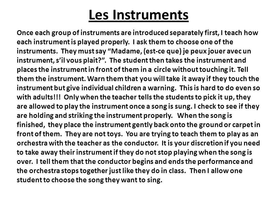 Les Instruments Once each group of instruments are introduced separately first, I teach how each instrument is played properly. I ask them to choose o