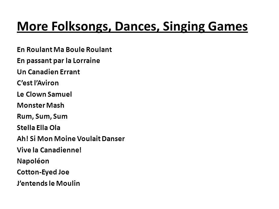 More Folksongs, Dances, Singing Games En Roulant Ma Boule Roulant En passant par la Lorraine Un Canadien Errant Cest lAviron Le Clown Samuel Monster M