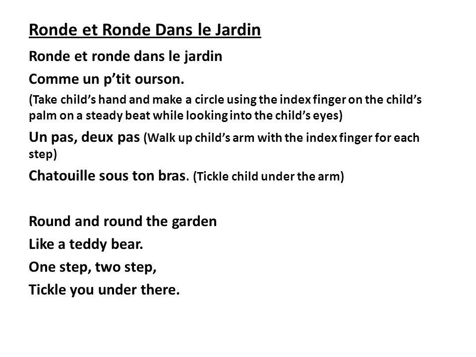 Ronde et Ronde Dans le Jardin Ronde et ronde dans le jardin Comme un ptit ourson. (Take childs hand and make a circle using the index finger on the ch