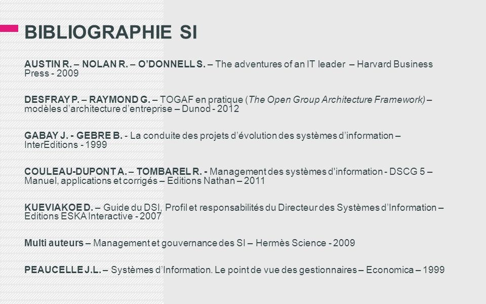 BIBLIOGRAPHIE SI AUSTIN R. – NOLAN R. – ODONNELL S. – The adventures of an IT leader – Harvard Business Press - 2009 DESFRAY P. – RAYMOND G. – TOGAF e