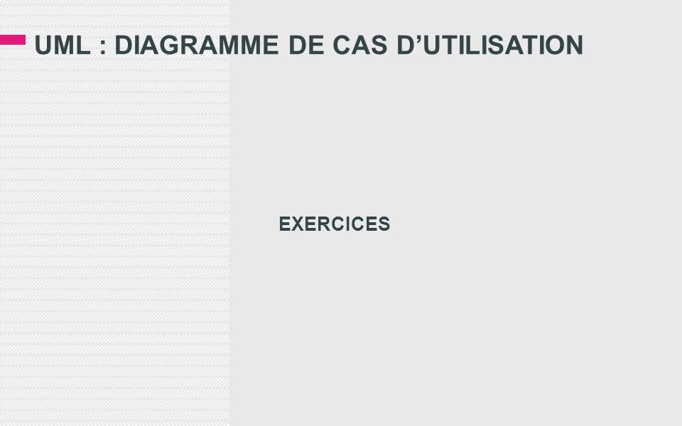 UML : DIAGRAMME DE CAS DUTILISATION EXERCICES