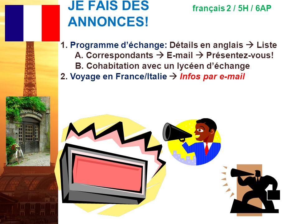 JE FAIS DES ANNONCES.français 2 / 5H / 6AP 1. Programme déchange: Détails en anglais Liste A.