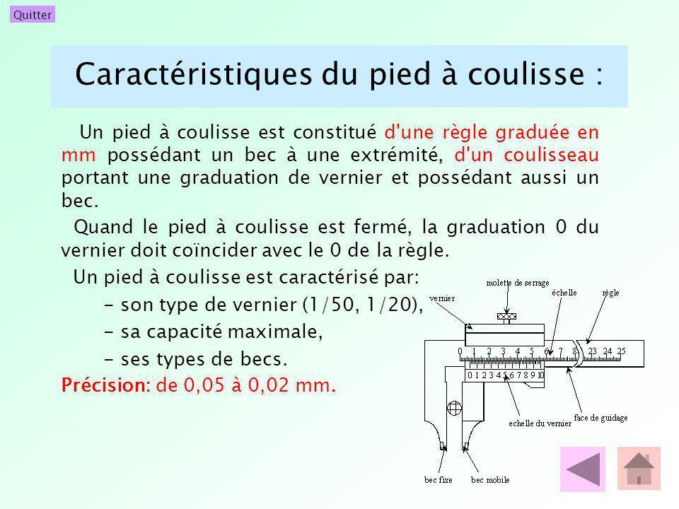 Quitter Caractéristiques du pied à coulisse : Un pied à coulisse est constitué d'une règle graduée en mm possédant un bec à une extrémité, d'un coulis