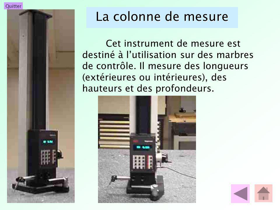 Quitter La colonne de mesure Cet instrument de mesure est destiné à lutilisation sur des marbres de contrôle. Il mesure des longueurs (extérieures ou