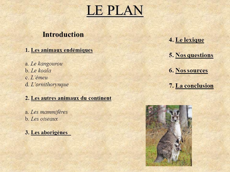 LE PLAN Introduction 1. Les animaux endémiques a. Le kangourou b. Le koala c. Lémeu d. Lornithorynque 2. Les autres animaux du continent a. Les mammif