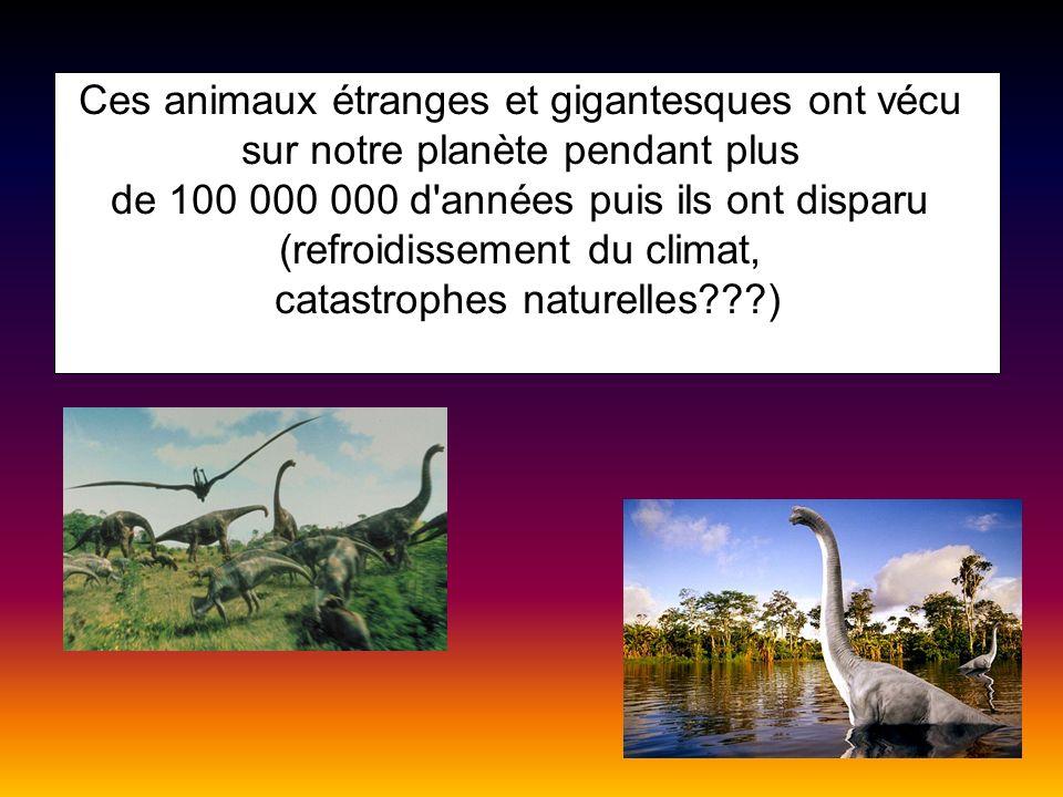 Ces animaux étranges et gigantesques ont vécu sur notre planète pendant plus de 100 000 000 d'années puis ils ont disparu (refroidissement du climat,