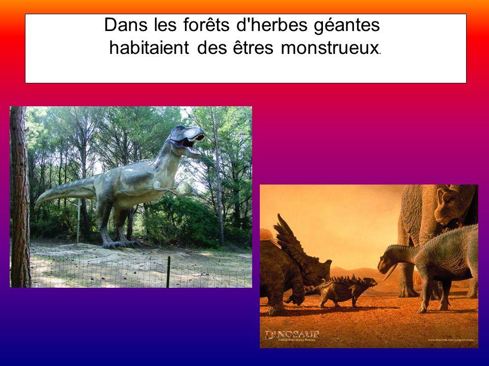 Dans les forêts d'herbes géantes habitaient des êtres monstrueux.