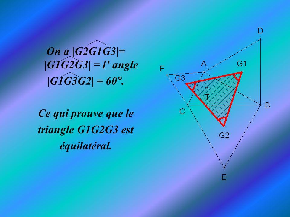 On a |G2G1G3|= |G1G2G3| = l angle |G1G3G2| = 60°. Ce qui prouve que le triangle G1G2G3 est équilatéral.
