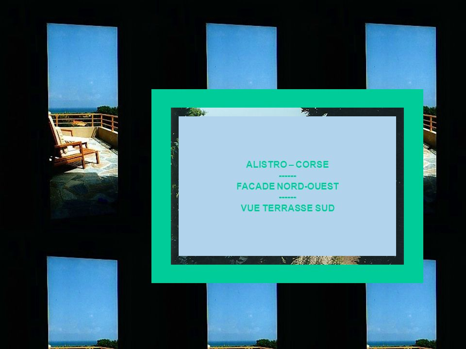 ALISTRO – CORSE ------ FACADE NORD-OUEST ------ VUE TERRASSE SUD