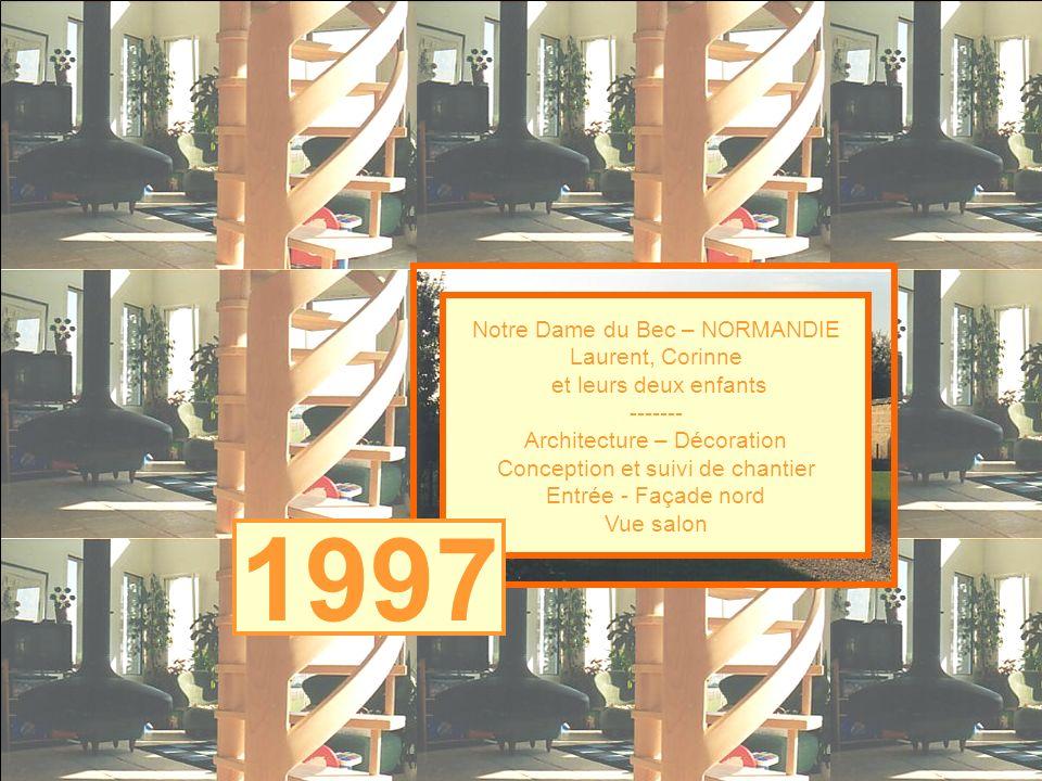 Notre Dame du Bec – NORMANDIE Laurent, Corinne et leurs deux enfants ------- Architecture – Décoration Conception et suivi de chantier Entrée - Façade nord Vue salon 1996199719961997