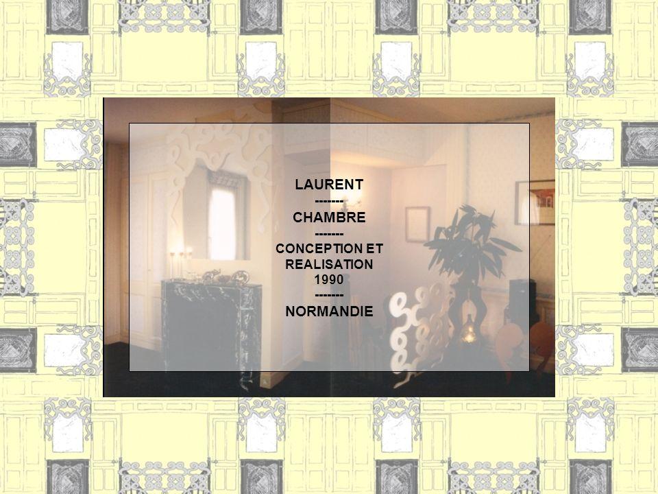 LAURENT ------- CHAMBRE ------- CONCEPTION ET REALISATION 1990 ------- NORMANDIE